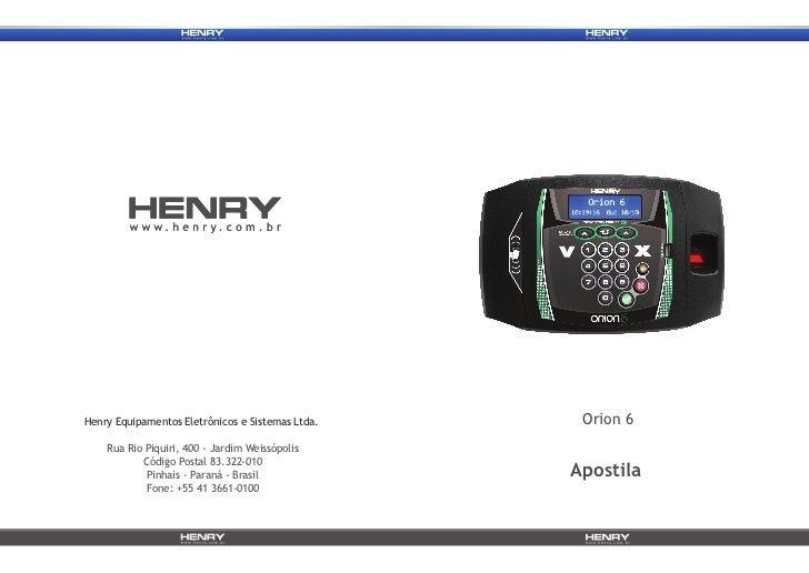 Henry Equipamentos Eletrônicos e Sistemas Ltda.    Orion 6    Rua Rio Piquiri, 400 - Jardim Weissópolis           Código P...