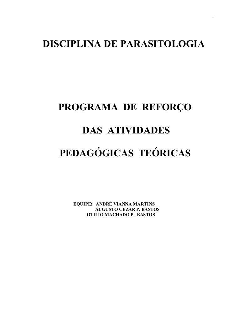 1DISCIPLINA DE PARASITOLOGIA  PROGRAMA DE REFORÇO        DAS ATIVIDADES  PEDAGÓGICAS TEÓRICAS     EQUIPE: ANDRÉ VIANNA MAR...