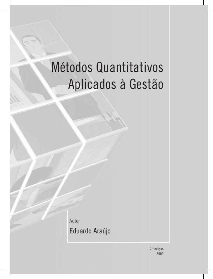 Métodos Quantitativos   Aplicados à Gestão   Autor   Eduardo Araújo                    2.ª edição                         ...