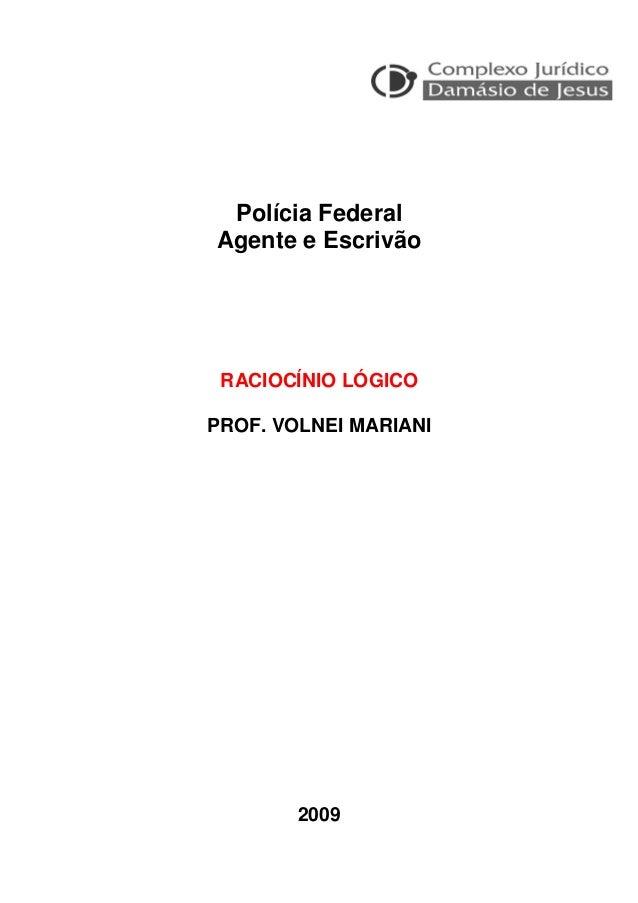 Polícia Federal Agente e Escrivão RACIOCÍNIO LÓGICO PROF. VOLNEI MARIANI 2009