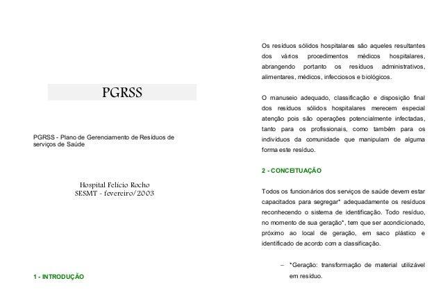 PGRSS PGRSS - Plano de Gerenciamento de Resíduos de serviços de Saúde Hospital Felício Rocho SESMT - fevereiro/2003 1 - IN...