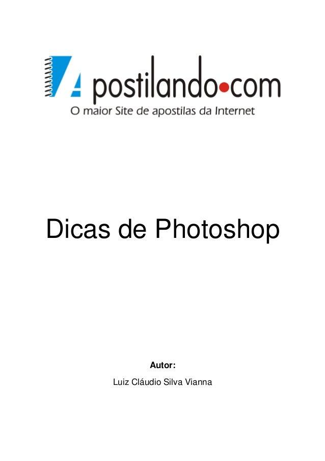 Dicas de Photoshop              Autor:     Luiz Cláudio Silva Vianna