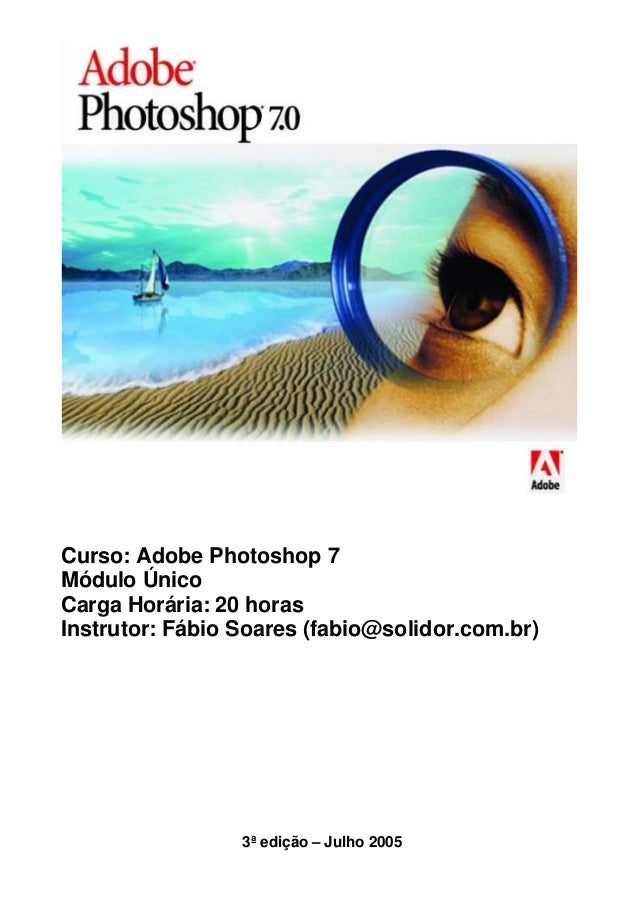 Curso: Adobe Photoshop 7 Módulo Único Carga Horária: 20 horas Instrutor: Fábio Soares (fabio@solidor.com.br)  3ª edição – ...