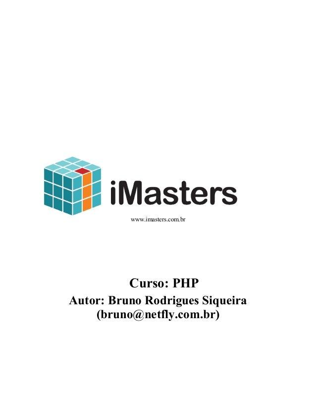 www.imasters.com.br          Curso: PHPAutor: Bruno Rodrigues Siqueira    (bruno@netfly.com.br)