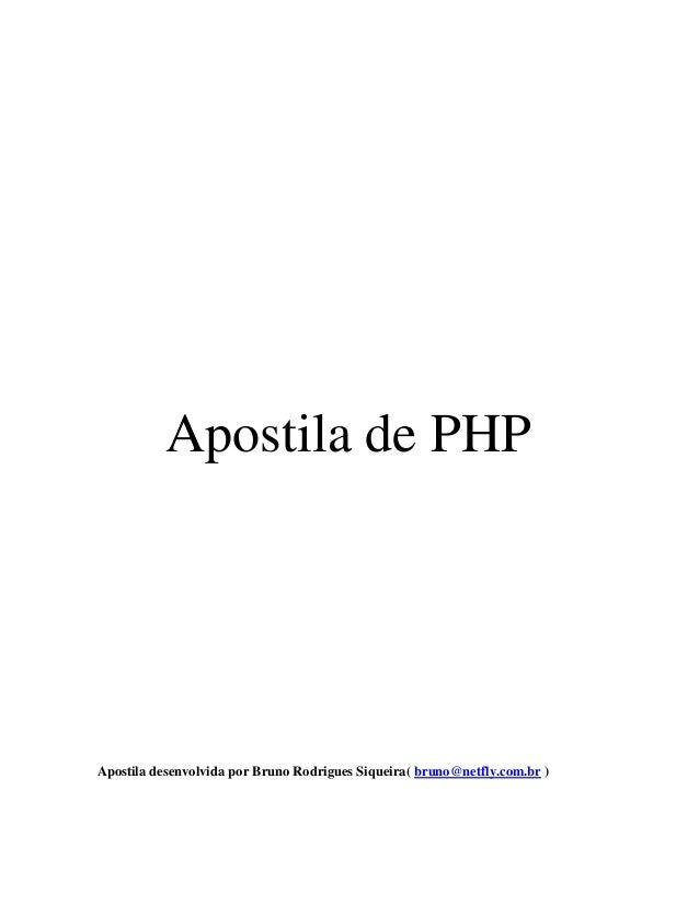 Apostila de PHP Apostila desenvolvida por Bruno Rodrigues Siqueira( bruno@netfly.com.br )