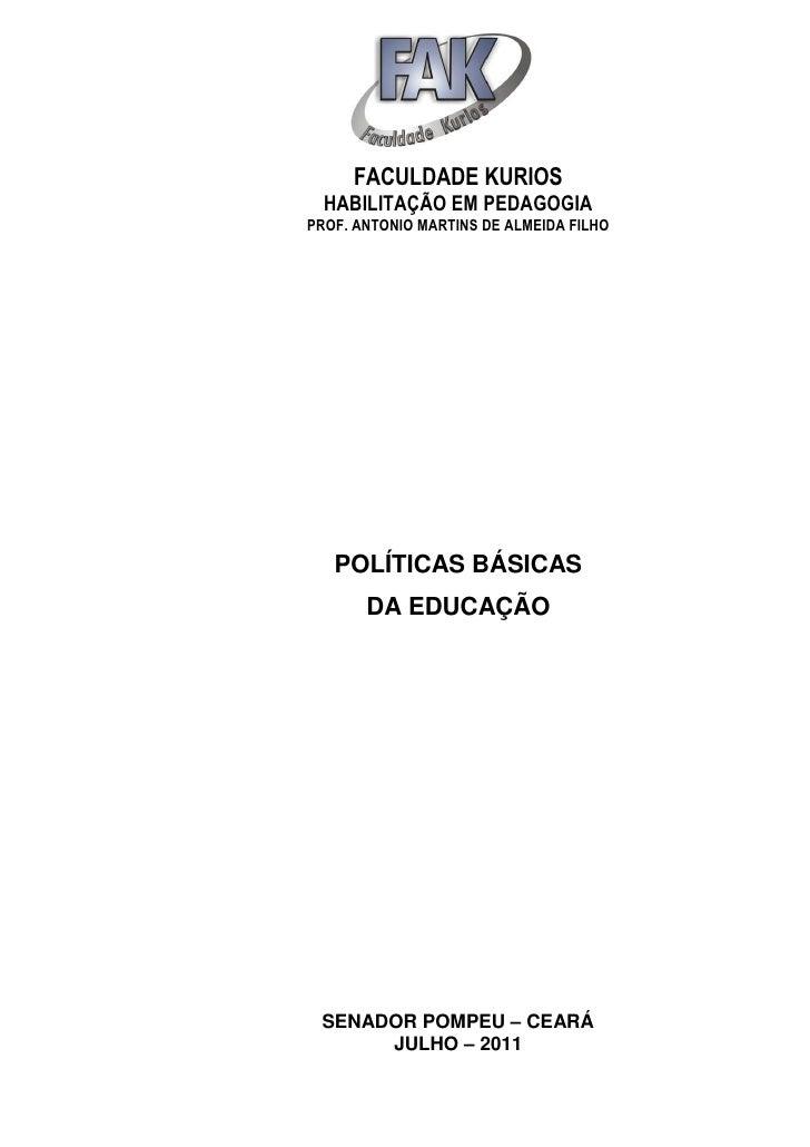 FACULDADE KURIOS  HABILITAÇÃO EM PEDAGOGIAPROF. ANTONIO MARTINS DE ALMEIDA FILHO   POLÍTICAS BÁSICAS       DA EDUCAÇÃO SEN...