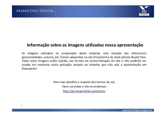 Marketing Digital     Informação sobre as imagens utilizadas nessa apresentação  As imagens utilizadas na composição deste...