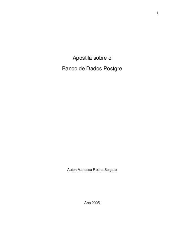 1 Apostila sobre o Banco de Dados Postgre Autor: Vanessa Rocha Solgate Ano 2005