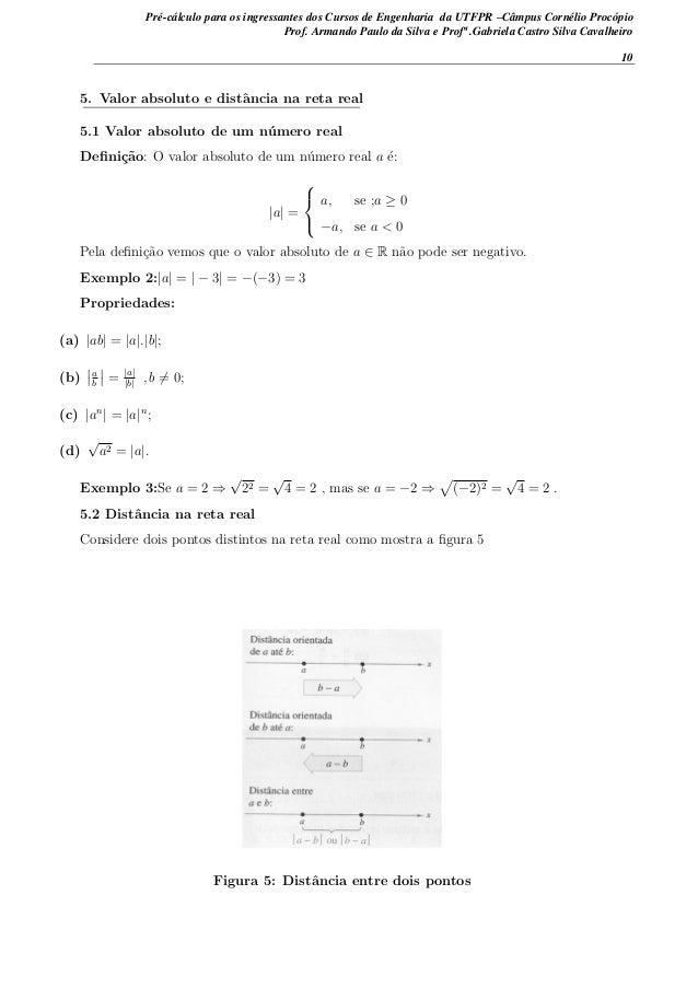 5. Valor absoluto e distˆancia na reta real 5.1 Valor absoluto de um n´umero real Defini¸c˜ao: O valor absoluto de um n´ume...