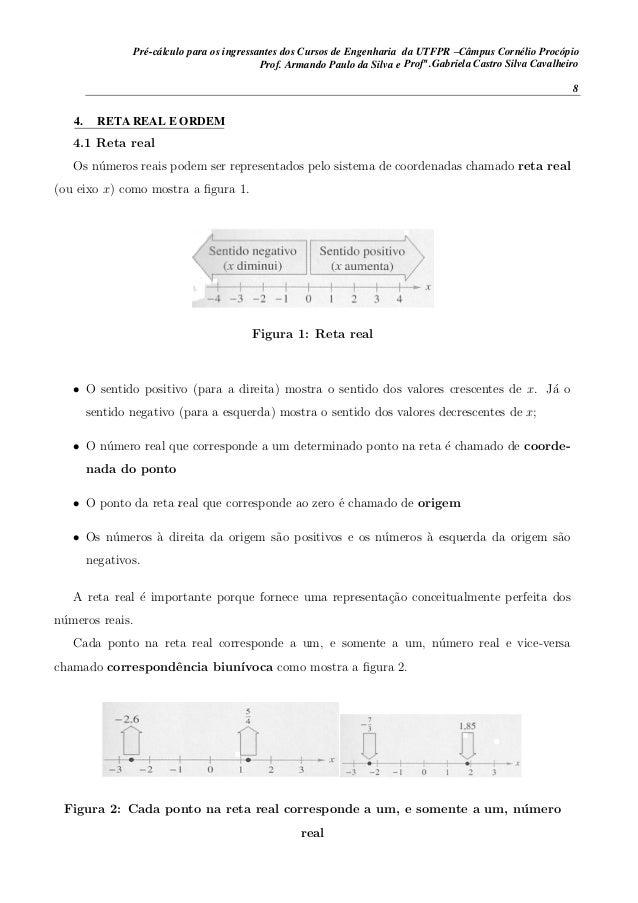 4.1 Reta real Os n´umeros reais podem ser representados pelo sistema de coordenadas chamado reta real (ou eixo x) como mos...