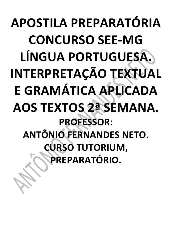 APOSTILA PREPARATÓRIA CONCURSO SEE-MG<br />LÍNGUA PORTUGUESA.<br />INTERPRETAÇÃO TEXTUAL E GRAMÁTICA APLICADA AOS TEXTOS 2...