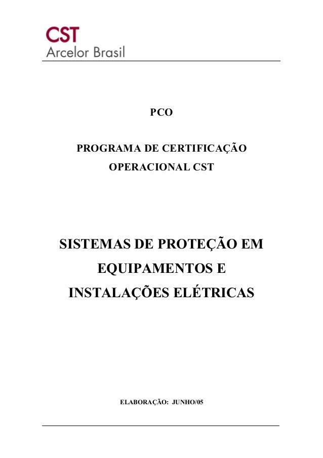 PCO PROGRAMA DE CERTIFICAÇÃO OPERACIONAL CST SISTEMAS DE PROTEÇÃO EM EQUIPAMENTOS E INSTALAÇÕES ELÉTRICAS ELABORAÇÃO: JUNH...