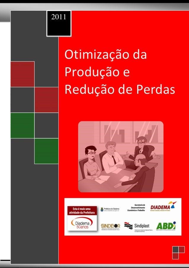 2011   Otimização da Produção e Redução de Custos – PDS Diadema – Plástico & Borracha    Otimização da    Produção e    Re...