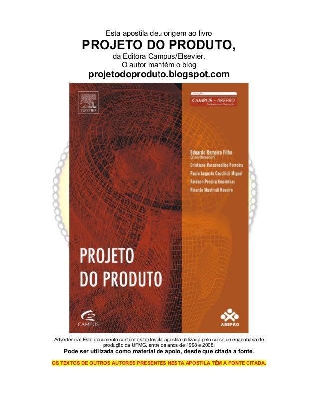 Esta apostila deu origem ao livro PROJETO DO PRODUTO, da Editora Campus/Elsevier. O autor mantém o blog projetodoproduto.b...