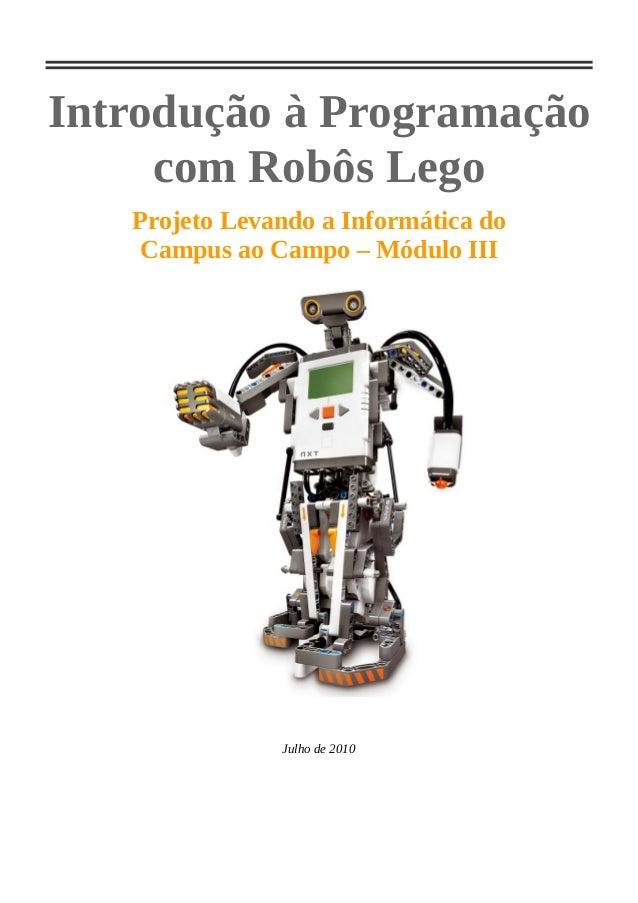 Introdução à Programação com Robôs Lego Projeto Levando a Informática do Campus ao Campo – Módulo III Julho de 2010