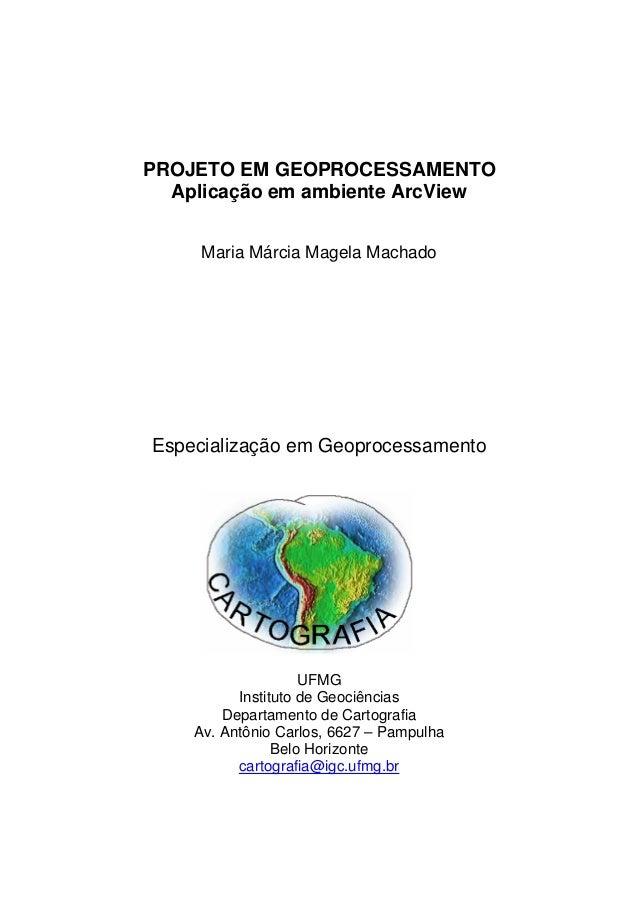 PROJETO EM GEOPROCESSAMENTO Aplicação em ambiente ArcView Maria Márcia Magela Machado  Especialização em Geoprocessamento ...