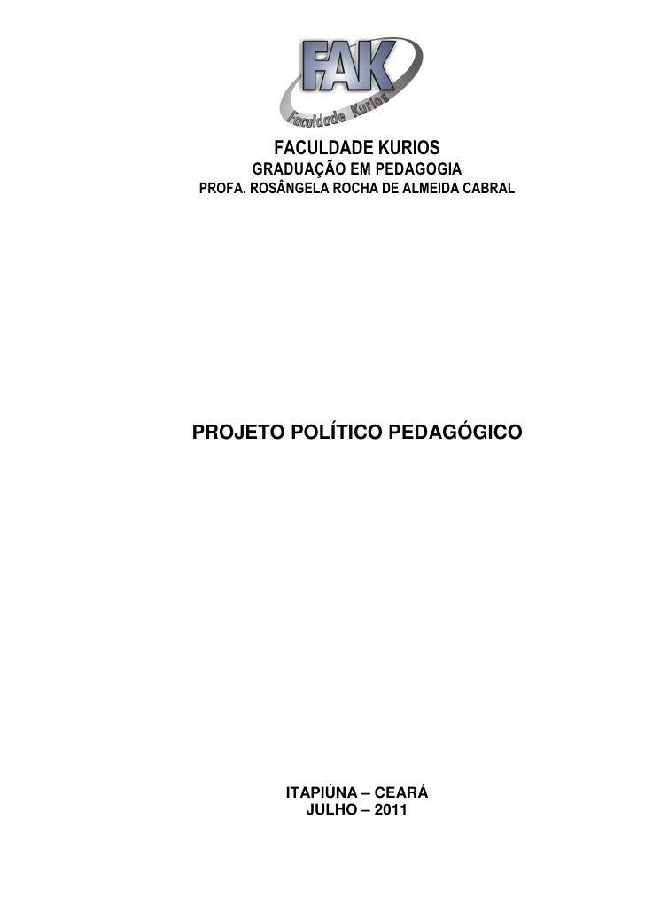 FACULDADE KURIOS      GRADUAÇÃO EM PEDAGOGIAPROFA. ROSÂNGELA ROCHA DE ALMEIDA CABRALPROJETO POLÍTICO PEDAGÓGICO          I...