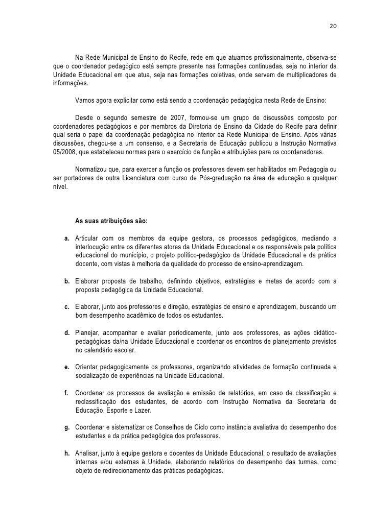 20        Na Rede Municipal de Ensino do Recife, rede em que atuamos profissionalmente, observa-seque o coordenador pedagó...