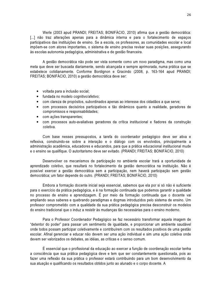 26         Werle (2003 apud PRANDI; FREITAS; BONIFÁCIO, 2010) afirma que a gestão democrática:[...] não traz alterações ap...