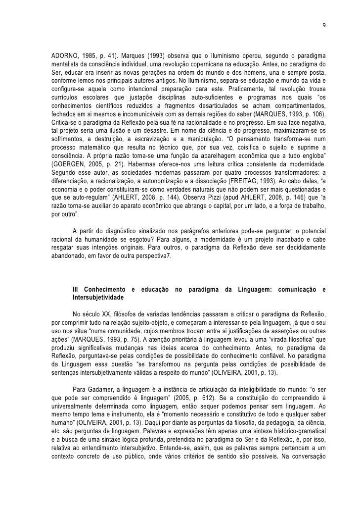 9ADORNO, 1985, p. 41). Marques (1993) observa que o Iluminismo operou, segundo o paradigmamentalista da consciência indivi...