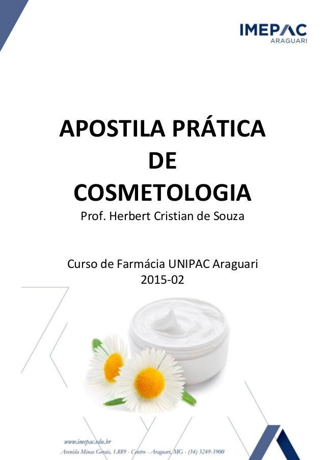 APOSTILA PRÁTICA DE COSMETOLOGIA Prof. Herbert Cristian de Souza Curso de Farmácia UNIPAC Araguari 2015-02