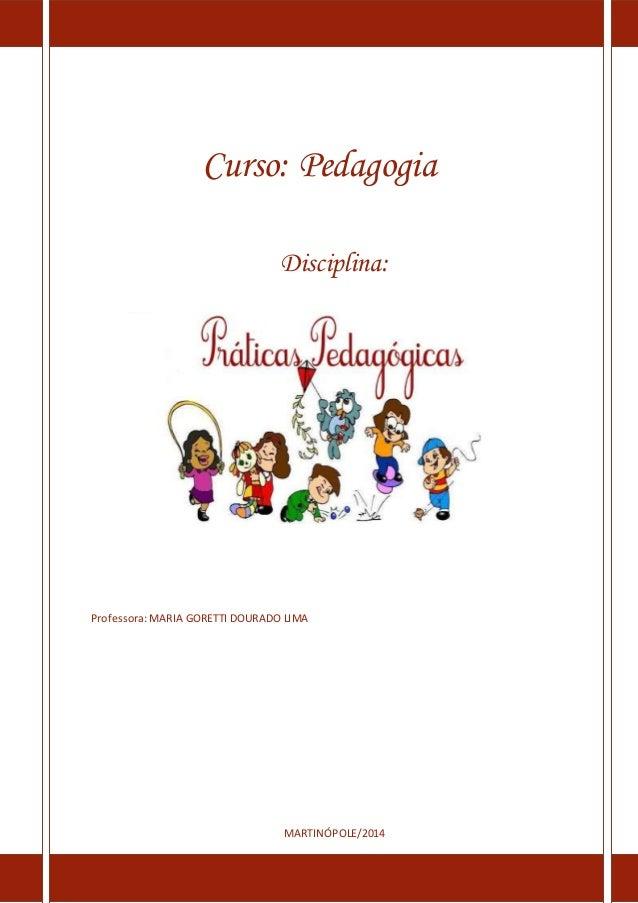 Curso: Pedagogia Disciplina: Professora: MARIA GORETTI DOURADO LIMA MARTINÓPOLE/2014