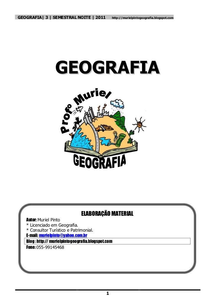 GEOGRAFIA| 3 | SEMESTRAL NOITE | 2011              http://murielpintogeografia.blogspot.com                   GEOGRAFIA   ...