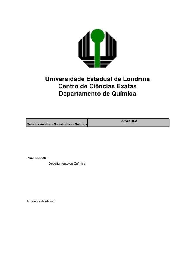 Universidade Estadual de Londrina Centro de Ciências Exatas Departamento de Química APOSTILA PROFESSOR: Departamento de Qu...