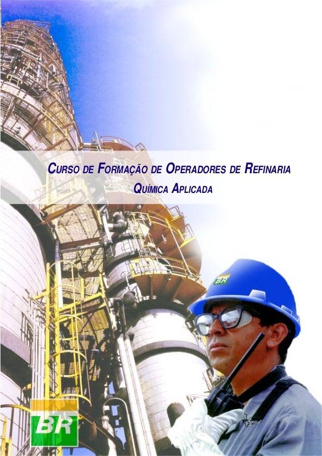 Química Aplicada  CURSO DE FORMAÇÃO DE OPERADORES DE REFINARIA QUÍMICA APLICADA  1