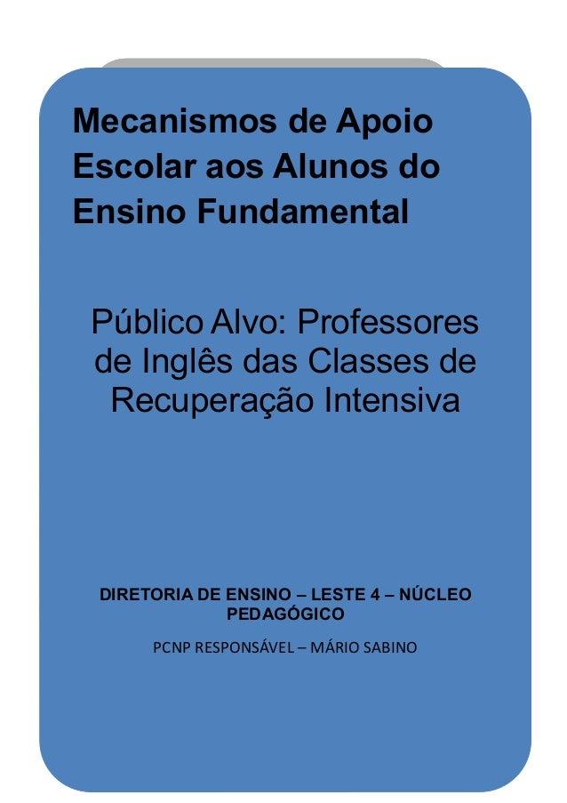 Mecanismos de ApoioEscolar aos Alunos doEnsino Fundamental Público Alvo: Professores de Inglês das Classes de  Recuperação...