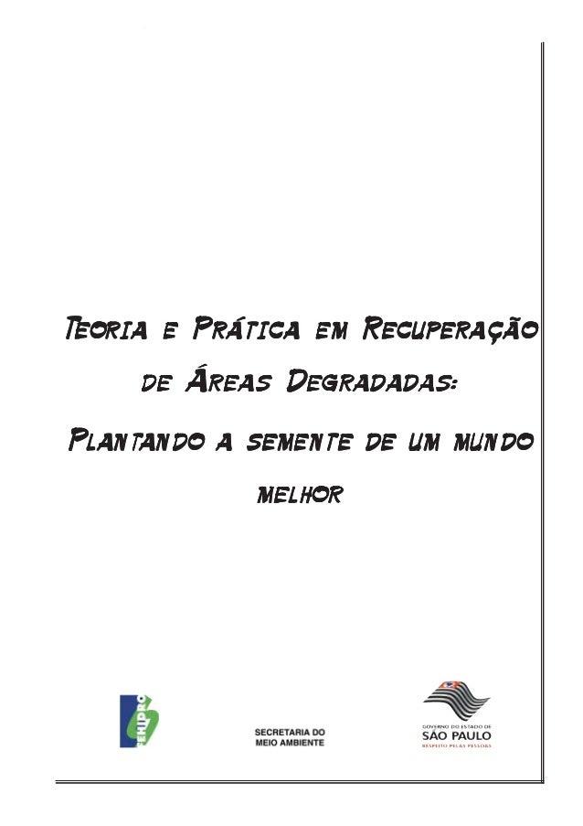 - 1 - Teoria e prática em recuperação de áreas degradadas: plantando a semente de um mundo melhor TTTTTeoreoreoreoreoria e...