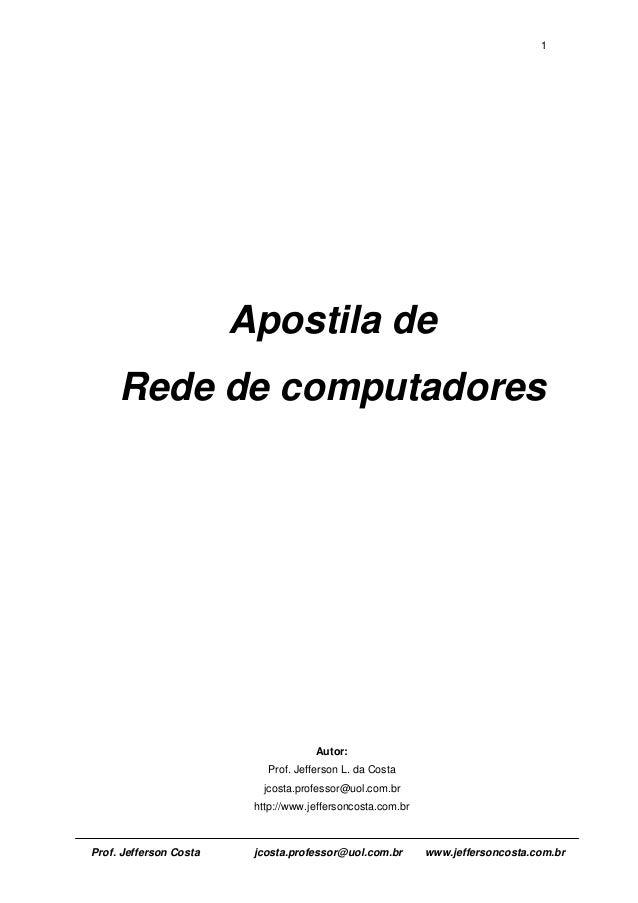 1  Apostila de  Rede de computadores  Autor:  Prof. Jefferson L. da Costa  jcosta.professor@uol.com.br  http://www.jeffers...
