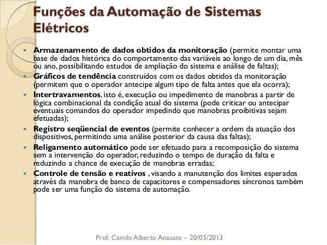 Funções da Automação de Sistemas Elétricos  Armazenamento de dados obtidos da monitoração (permite montar uma base de dad...