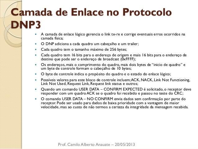 Camada de Enlace no Protocolo DNP3  A camada de enlace lógico gerencia o link tx-rx e corrige eventuais erros ocorridos n...