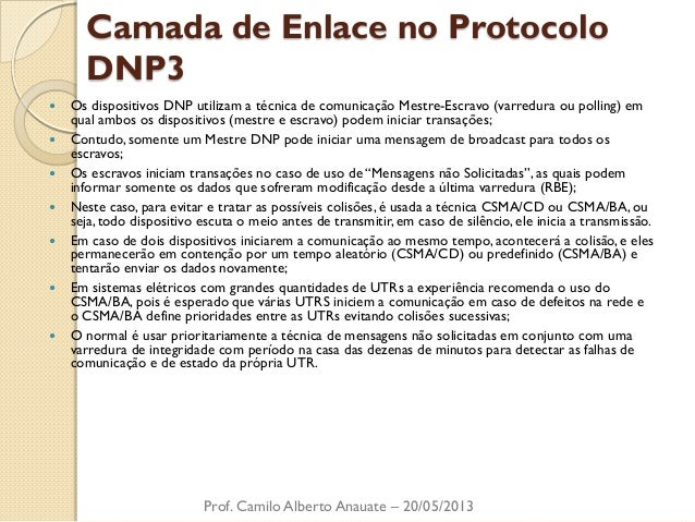 Camada de Enlace no Protocolo DNP3  Os dispositivos DNP utilizam a técnica de comunicação Mestre-Escravo (varredura ou po...