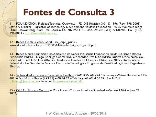 Fontes de Consulta 3  11 – FOUNDATION Fieldbus Technical Overview – FD-043 Revision 3.0 - © 1996 (Rev.1998, 2003) – David ...