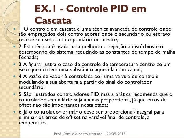 EX.1 - Controle PID em Cascata  1. O controle em cascata é uma técnica avançada de controle onde são empregados dois cont...