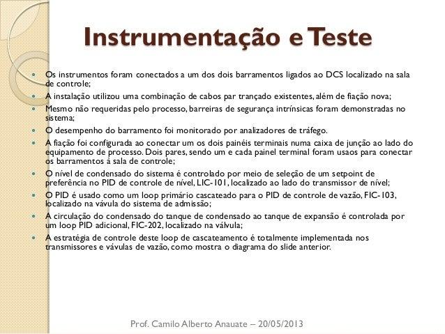 Instrumentação e Teste  Os instrumentos foram conectados a um dos dois barramentos ligados ao DCS localizado na sala de c...