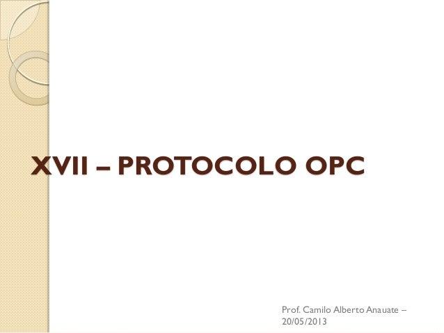 XVII – PROTOCOLO OPC  Prof. Camilo Alberto Anauate – 20/05/2013