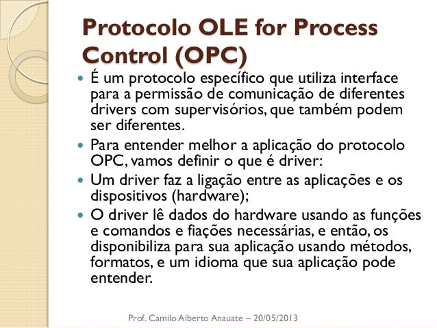 Protocolo OLE for Process Control (OPC)  É um protocolo específico que utiliza interface para a permissão de comunicação ...