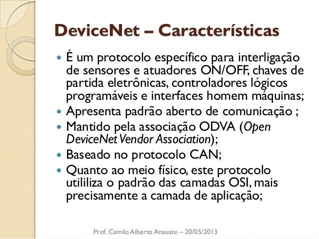 DeviceNet – Características  É um protocolo específico para interligação de sensores e atuadores ON/OFF, chaves de partid...