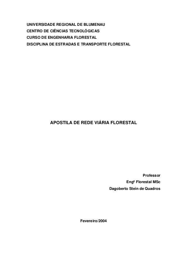 UNIVERSIDADE REGIONAL DE BLUMENAU CENTRO DE CIÊNCIAS TECNOLÓGICAS CURSO DE ENGENHARIA FLORESTAL DISCIPLINA DE ESTRADAS E T...