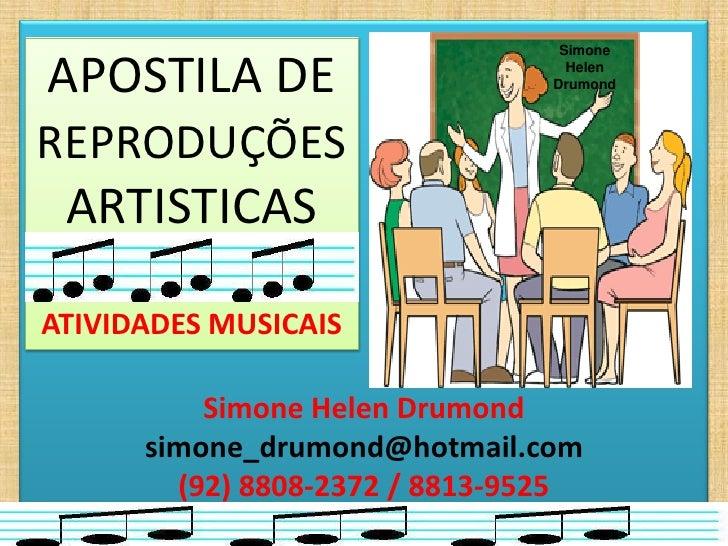 SimoneAPOSTILA DE                       Helen                                DrumondREPRODUÇÕES ARTISTICASATIVIDADES MUSIC...