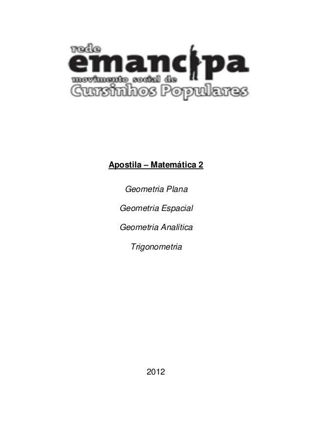 Apostila – Matemática 2 Geometria Plana Geometria Espacial Geometria Analítica Trigonometria 2012
