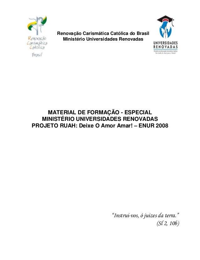 Renovação Carismática Católica do Brasil          Ministério Universidades Renovadas     MATERIAL DE FORMAÇÃO - ESPECIAL  ...