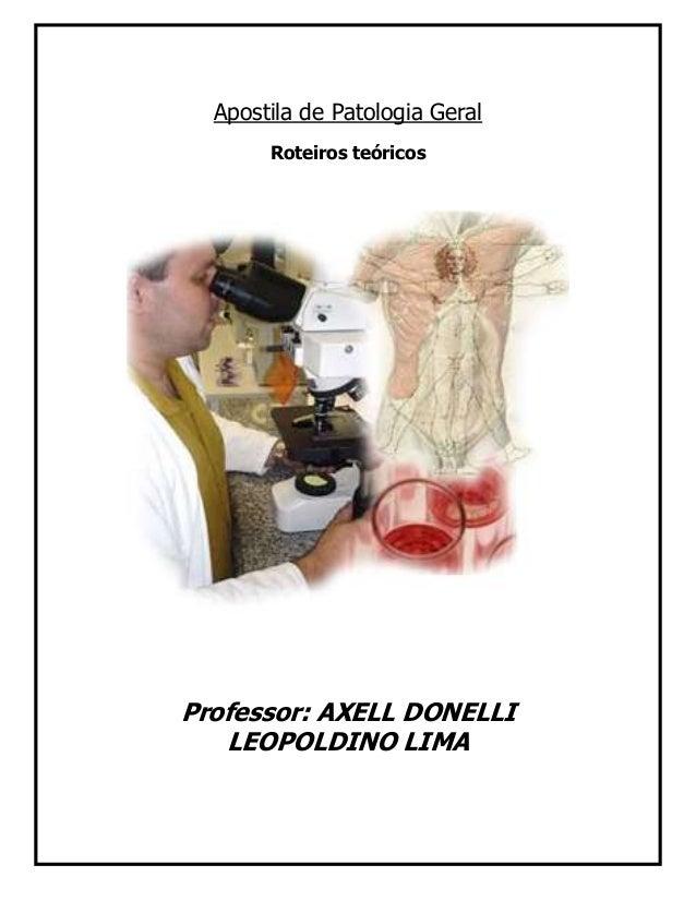 PATOLOGIA GERAL Material didático do Professor Esp.Axell Donelli  Apostila de Patologia Geral Roteiros teóricos  Professor...