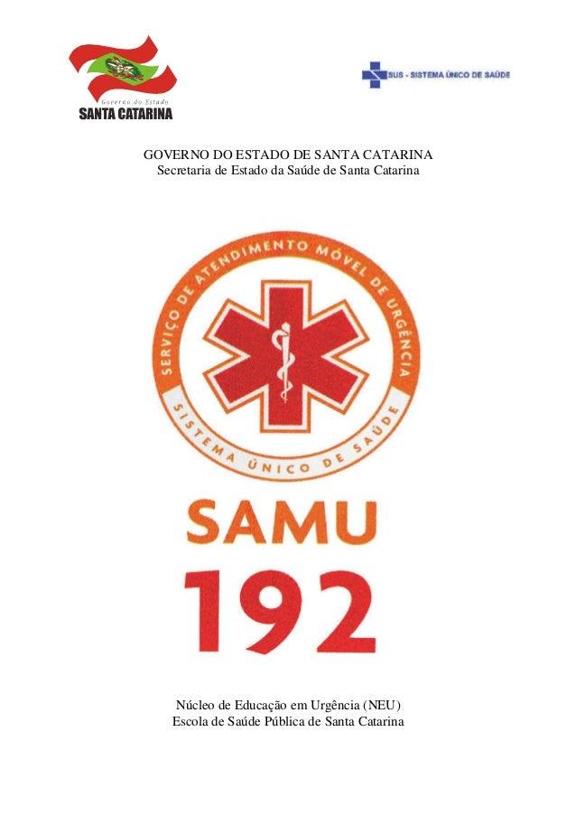 GOVERNO DO ESTADO DE SANTA CATARINA Secretaria de Estado da Saúde de Santa Catarina Núcleo de Educação em Urgência (NEU) E...