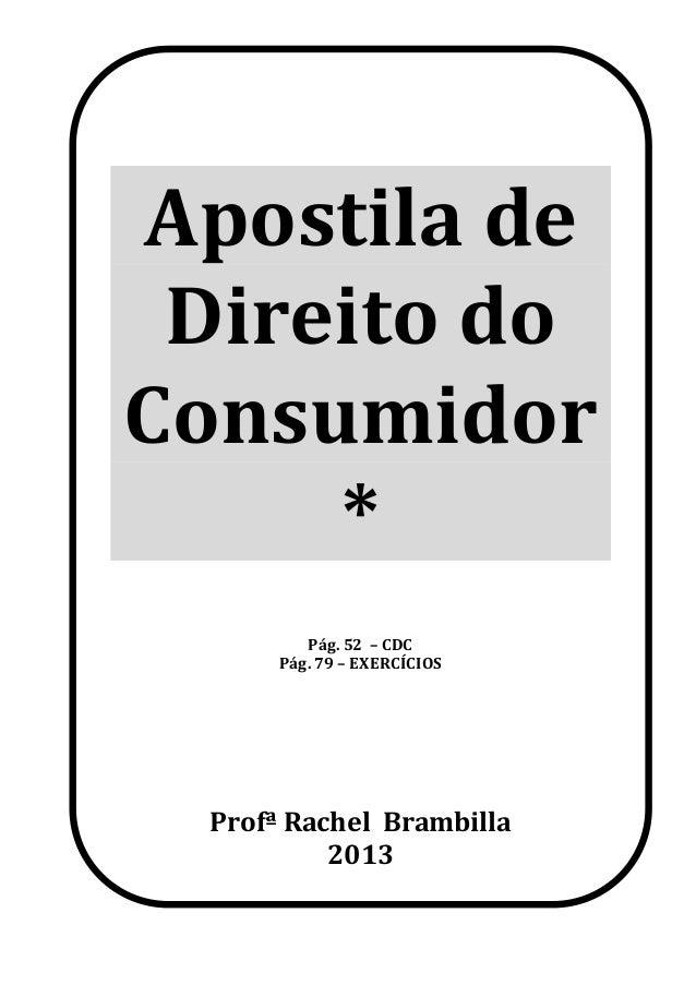 Apostila de  Direito do  Consumidor  *  Pág. 52 – CDC  Pág. 79 – EXERCÍCIOS  Profª Rachel Brambilla  2013