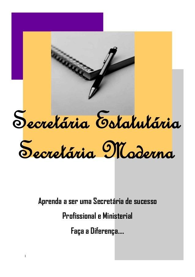 1 Aprenda a ser uma Secretária de sucesso Profissional e Ministerial Faça a Diferença.... Secretária Estatutária Secretári...