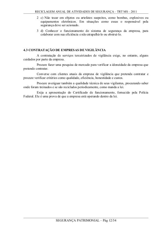 RECICLAGEM ANUAL DE ATIVIDADES DE SEGURANÇA – TRT MS – 2011 2 c) Não tocar em objetos ou artefatos suspeitos, como bombas,...